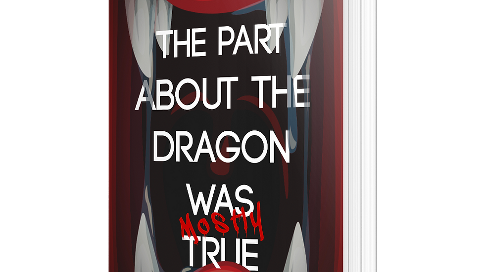 The Part About the Dragon Was (Mostly) True -- SIGNED PAPERBACK