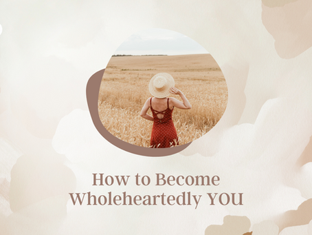 How to Become Wholeheartedly YOU!
