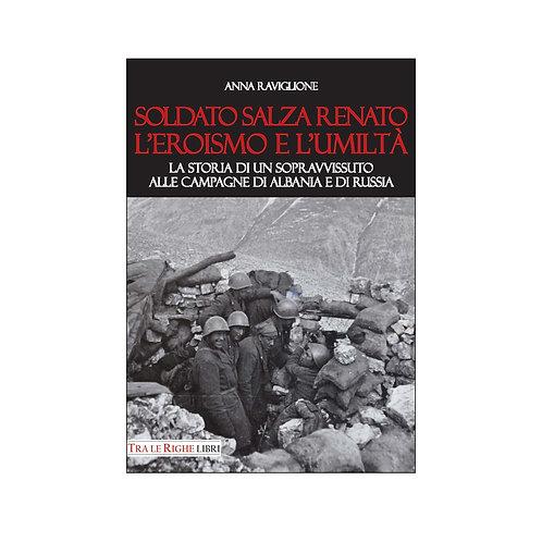 Soldato Salza Renato l'eroismo e l'umiltà