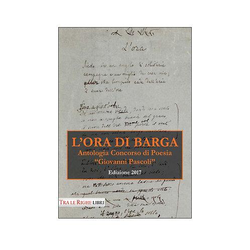 L' ora di Barga. Antologia Premio «Giovanni Pascoli» 2017