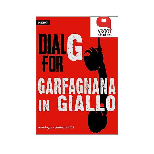 (ebook) Dial G for Garfagnana in giallo. Antologia criminale 2017