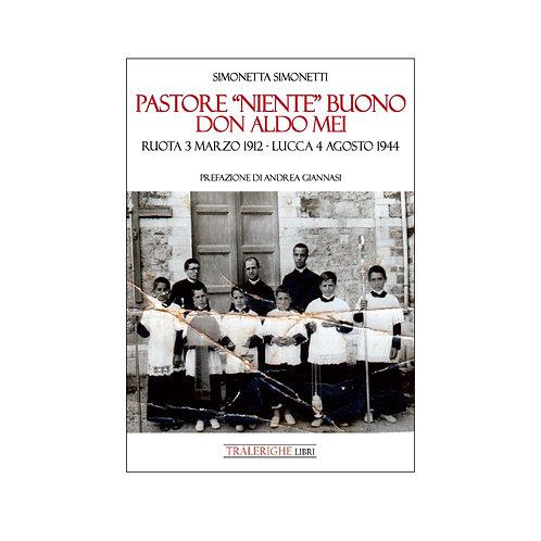 """Pastore """"niente"""" buono. Don Aldo Mei  Ruota 3 marzo 1912 – Lucca 4 agosto 1944"""