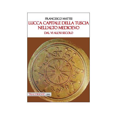 Lucca capitale della Tuscia nell'alto Medioevo. Dal VI all'XI secolo