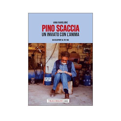 Pino Scaccia. Un inviato con l'anima. Da Selesport al Tg1 Rai