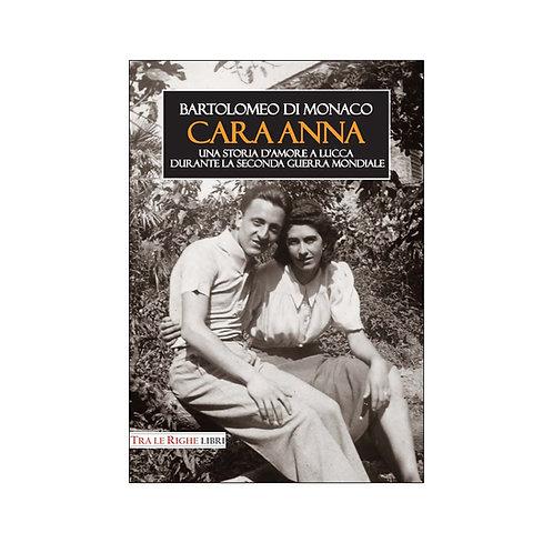 Cara Anna. Una storia d'amore a Lucca durante la seconda guerra mondiale