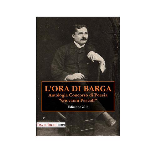L'ora di Barga 2016. Antologia Concorso di poesia Giovanni Pascoli