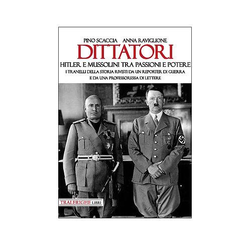 Dittatori. Hitler e Mussolini tra passioni e potere
