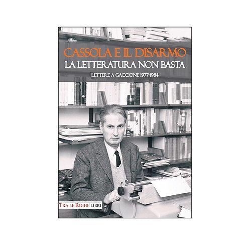 Cassola e il disarmo. La letteratura non basta. Lettere a Gaccione 1977-1984
