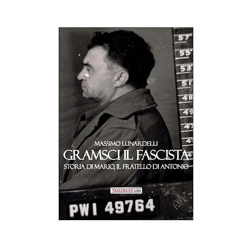 Gramsci il fascista. Storia di Mario, fratello di Antonio