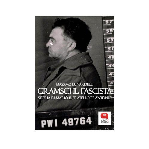(ebook) Gramsci il fascista. Storia di Mario, fratello di Antonio