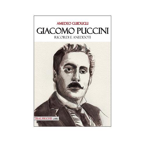 Giacomo Puccini. Ricordi e aneddoti