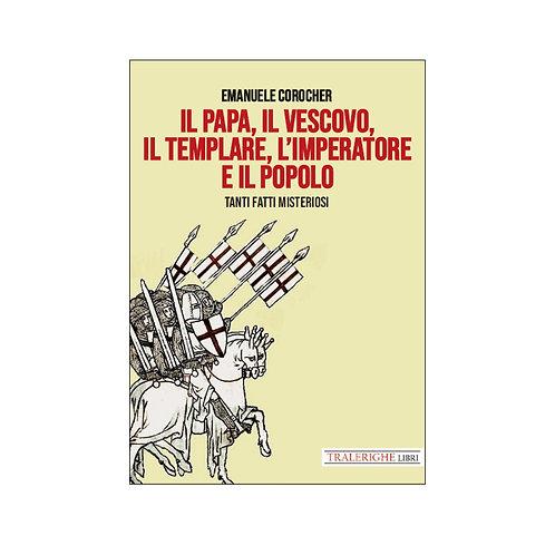 l Papa, il Vescovo, il Templare, l'Imperatore e il Popolo Tanti fatti misteriosi