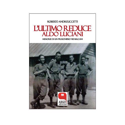 (ebook) L' ultimo reduce: Aldo Luciani. Memorie di un prigioniero nei Balcani
