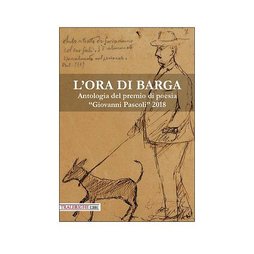 L' ora di Barga. Antologia del Premio di poesia «Giovanni Pascoli» 2018