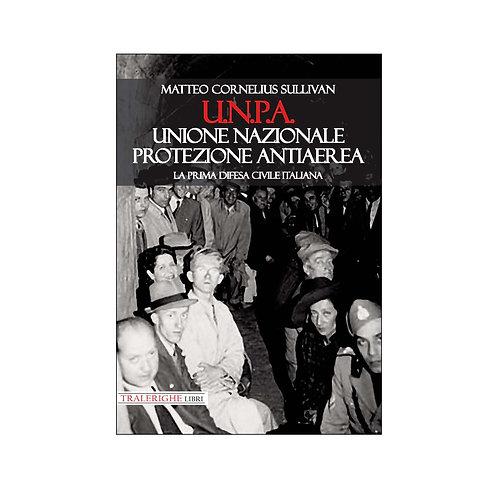 U.N.P.A. Unione Nazionale Protezione Antiaerea  La prima difesa civile italiana