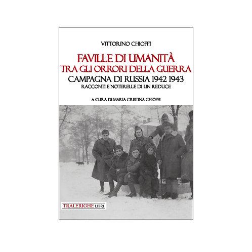 Faville di umanità tra gli orrori della guerra. Campagna di Russia 1942 1943.