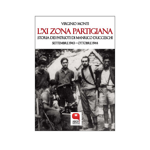 (ebook) L'XI zona partigiana. Storia dei patrioti di Manrico Ducceschi