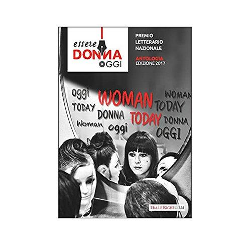 Essere donna oggi 2017. Antologia del premio letterario
