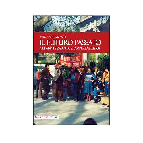 Il Futuro Passato. Gli anni Sessanta e l'imperdibile '68