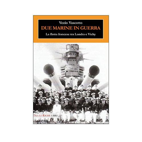 Due marine in guerra. Le forze navali francesi tra Londra e Vichy