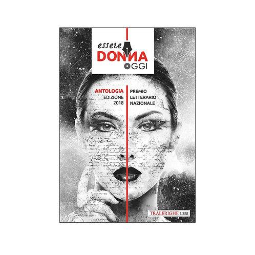 Essere donna oggi 2018. Antologia del premio letterario