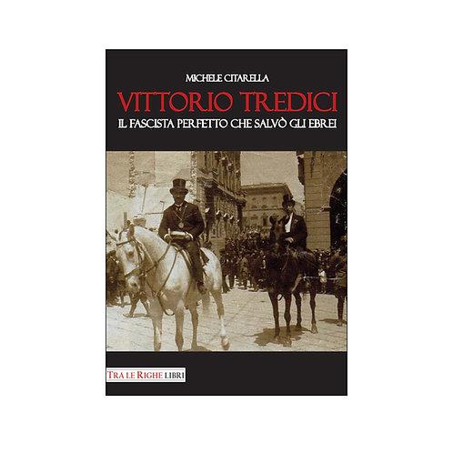 Vittorio Tredici il fascista perfetto che salvò gli ebrei