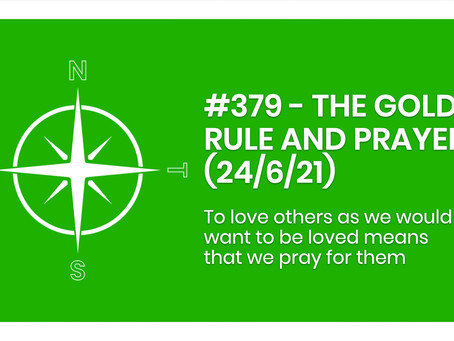 #379 - THE GOLDEN RULE AND PRAYER  (24/6/21)