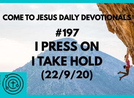 #197 – I PRESS ON, I TAKE HOLD (22/9/20)