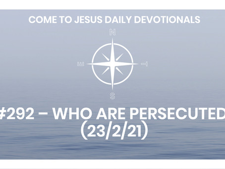 #292 – WHO ARE PERSECUTED? (23/2/21)