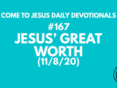#167 – JESUS' GREAT WORTH (11/8/20)