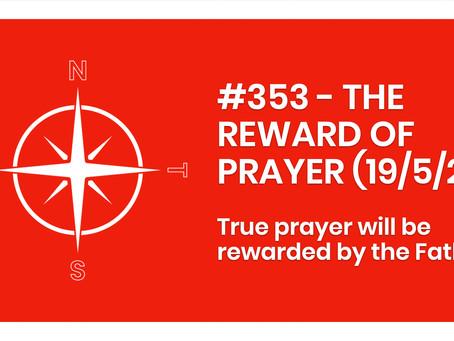 #353 - THE REWARD OF PRAYER (19/5/21)