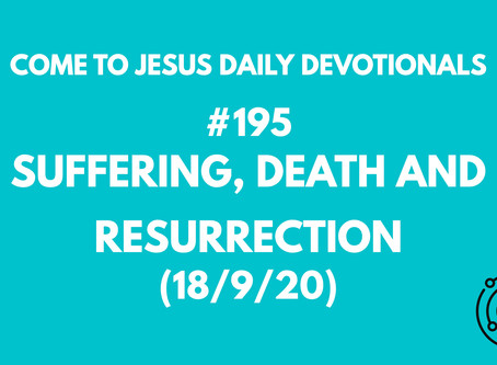 #195 – SUFFERING, DEATH AND RESURRECTION (18/9/20)