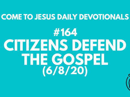 #164 – CITIZENS DEFEND THE GOSPEL (6/8/20)