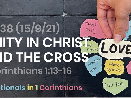 #438 (15/9/21) - UNITY IN CHRIST AND THE CROSS (1 COR. 1:13-16)