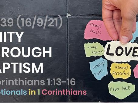 #439 (16/9/21) - UNITY THROUGH BAPTISM (1 COR. 1:13-16)