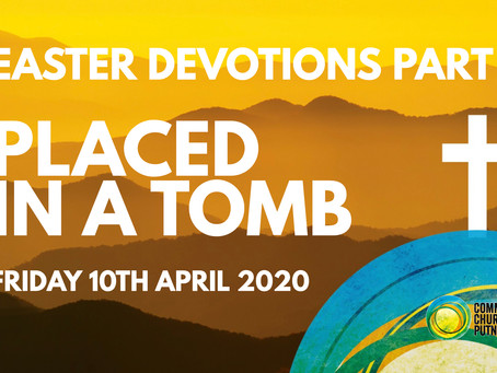 PART 5 – LAID IN A TOMB (10/4/20 -GOOD FRIDAY)