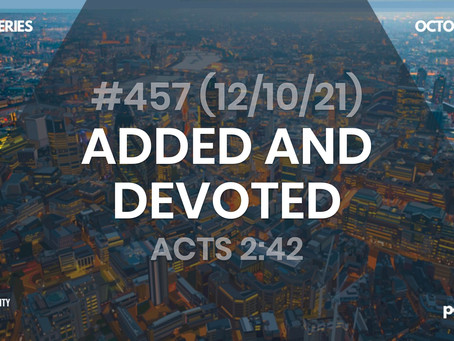 #457 (12/10/21) ADDED AND DEVOTED