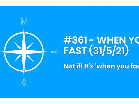 #361 - WHEN YOU FAST (31/5/21)