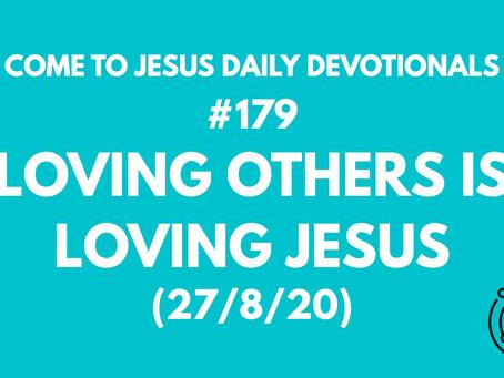 #179 – LOVING OTHERS IS LOVING JESUS (27/8/20)