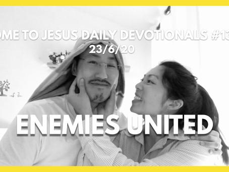 #133 – ENEMIES UNITED (24/6/20)