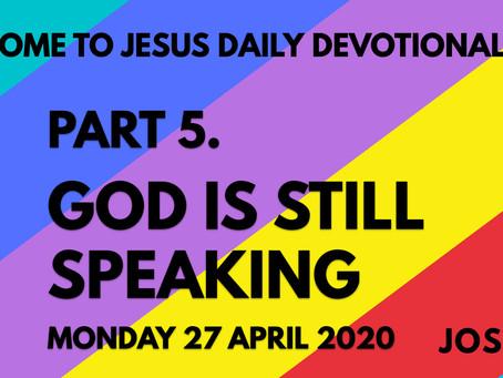 PART 5 – GOD IS STILL SPEAKING (27/4/20)