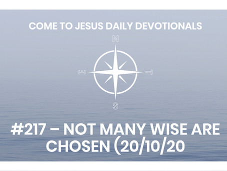 #217 – NOT MANY WISE ARE CHOSEN (20/10/20