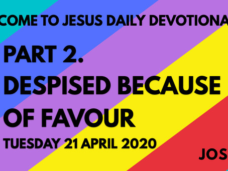 PART 2 – DESPISED BECAUSE OF FAVOUR (21/4/20)