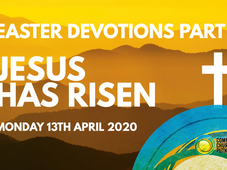 PART 6 – JESUS IS RISEN (13/4/20)