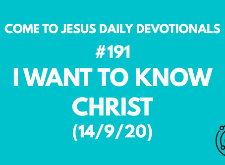 #191 – I WANT TO KNOW CHRIST (14/9/20)