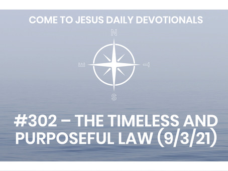 #302 – THE TIMELESS AND PURPOSEFUL LAW (9/3/21)