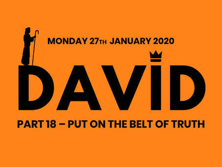 PART 18 – PUT ON THE BELT OF TRUTH (27/1/20)
