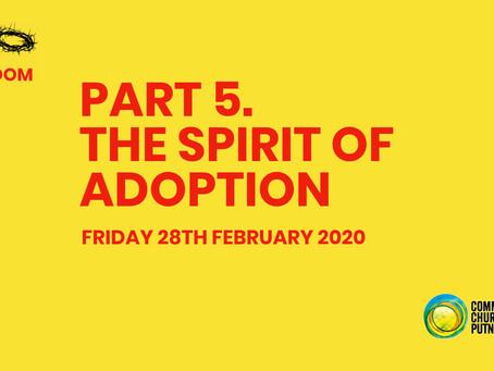 PART 5 – THE SPIRIT OF ADOPTION (28/2/20)