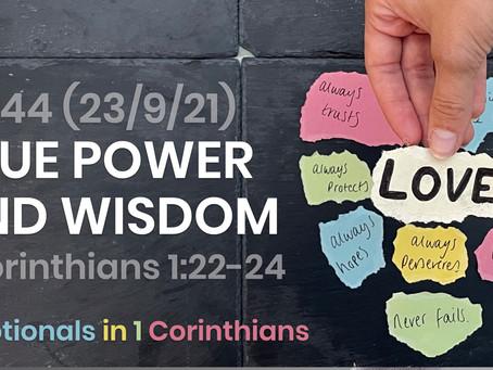#444 (23/9/21) - TRUE POWER AND WISDOM (1 COR. 1:22-24)