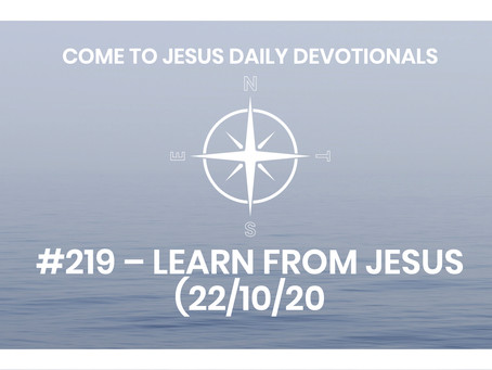 #219 – LEARN FROM JESUS (22/10/20